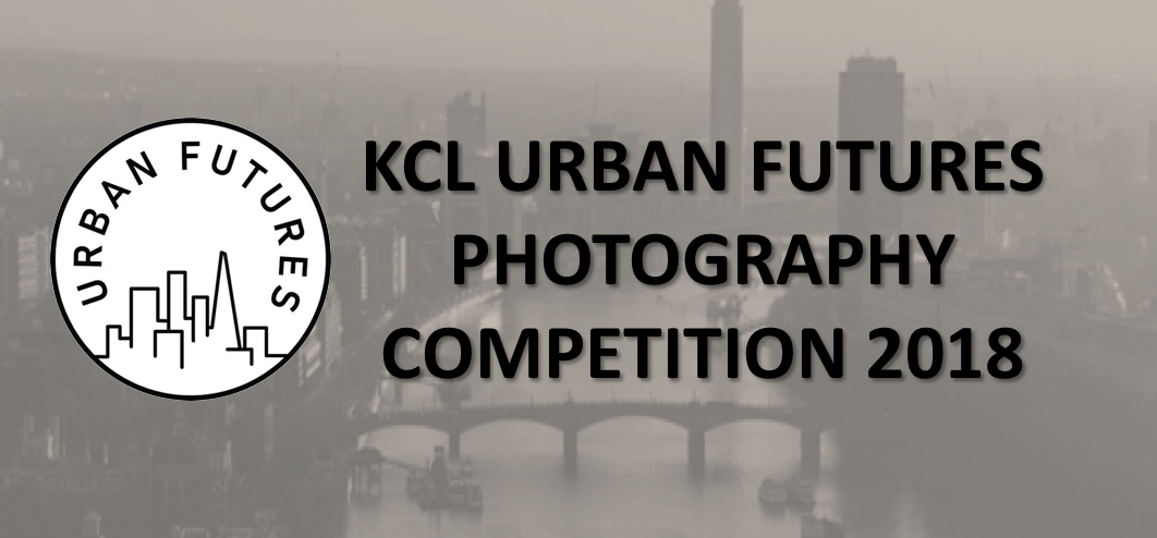 KCL Urban Futures Photography Competition 2018